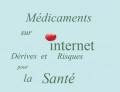 Médicaments en vente sur internet, attention danger!